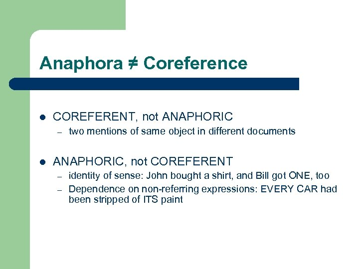 Anaphora ≠ Coreference l COREFERENT, not ANAPHORIC – l two mentions of same object