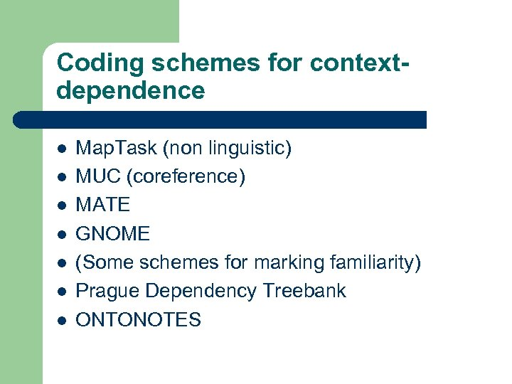 Coding schemes for contextdependence l l l l Map. Task (non linguistic) MUC (coreference)