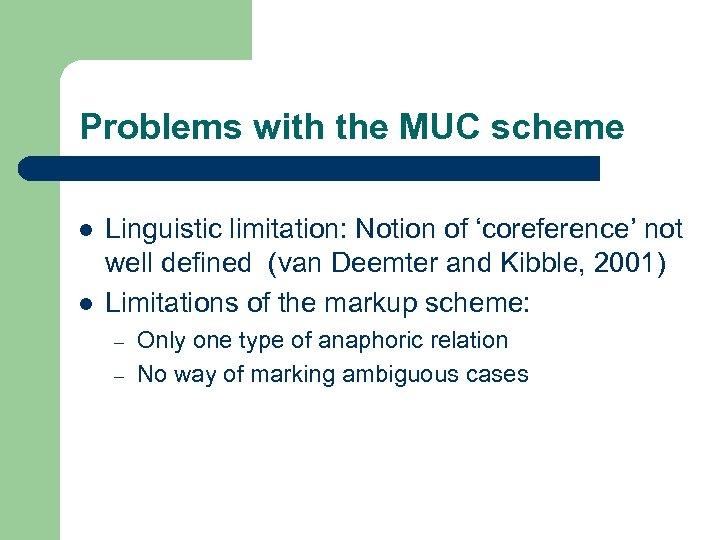 Problems with the MUC scheme l l Linguistic limitation: Notion of 'coreference' not well