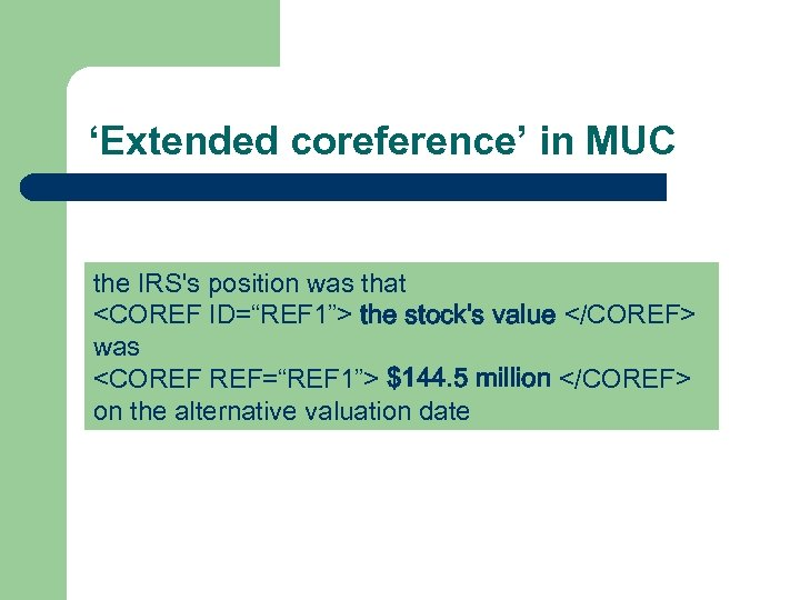 "'Extended coreference' in MUC the IRS's position was that <COREF ID=""REF 1""> the stock's"
