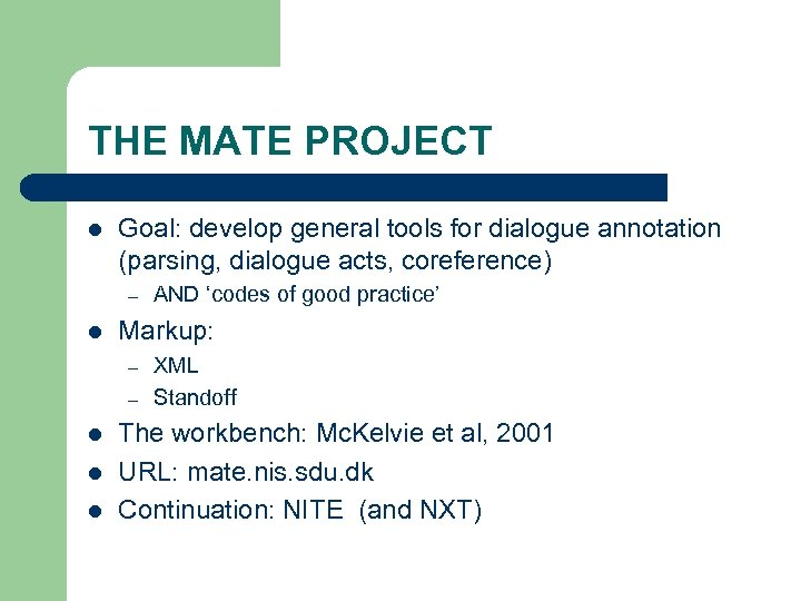 THE MATE PROJECT l Goal: develop general tools for dialogue annotation (parsing, dialogue acts,