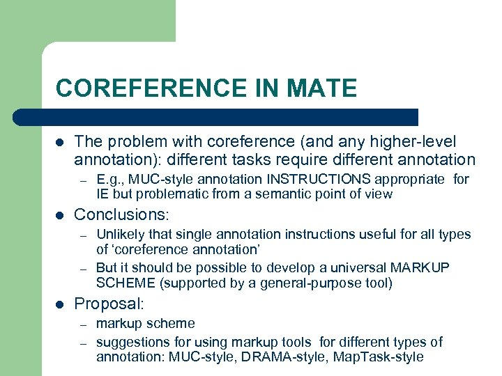 COREFERENCE IN MATE l The problem with coreference (and any higher-level annotation): different tasks