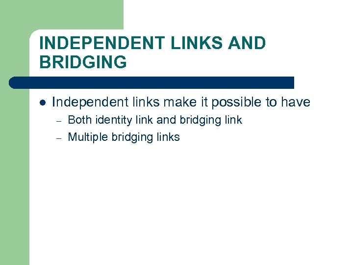 INDEPENDENT LINKS AND BRIDGING l Independent links make it possible to have – –