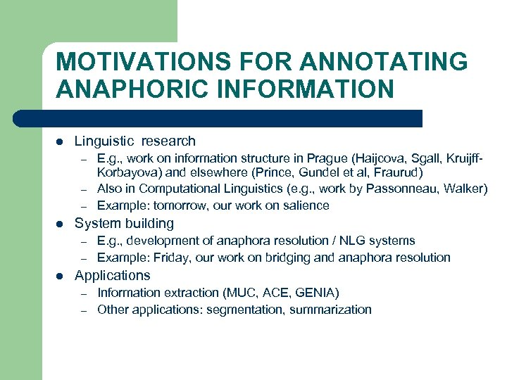 MOTIVATIONS FOR ANNOTATING ANAPHORIC INFORMATION l Linguistic research – – – l System building