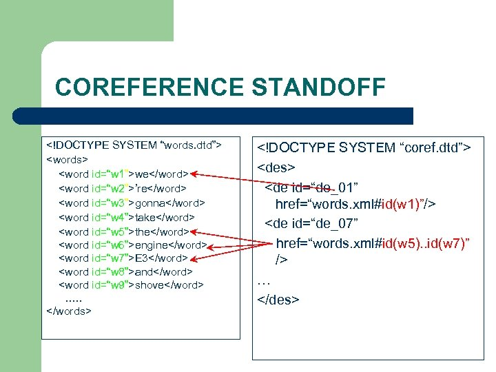"COREFERENCE STANDOFF <!DOCTYPE SYSTEM ""words. dtd""> <words> <word id=""w 1"">we</word> <word id=""w 2"">'re</word> <word"
