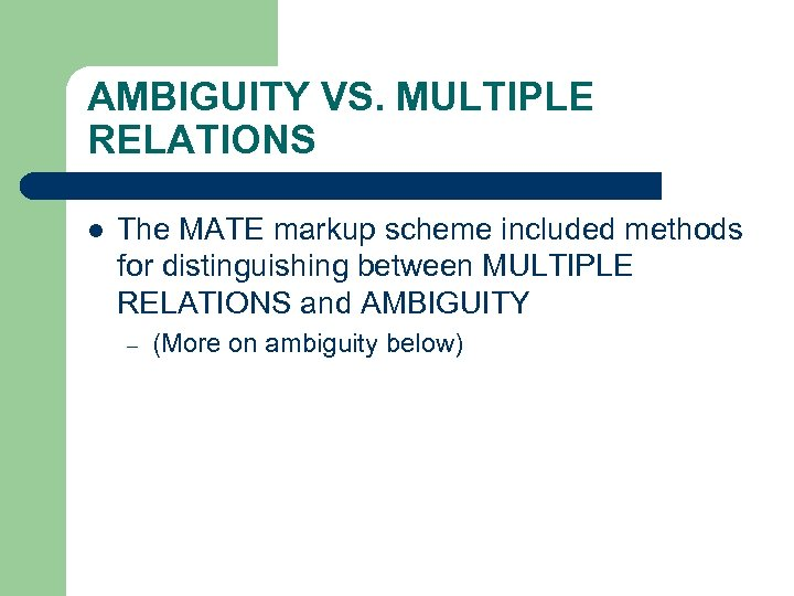 AMBIGUITY VS. MULTIPLE RELATIONS l The MATE markup scheme included methods for distinguishing between
