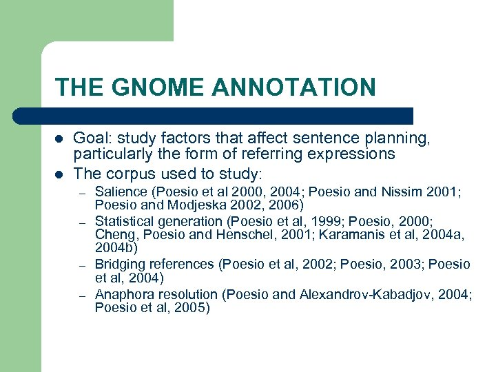 THE GNOME ANNOTATION l l Goal: study factors that affect sentence planning, particularly the