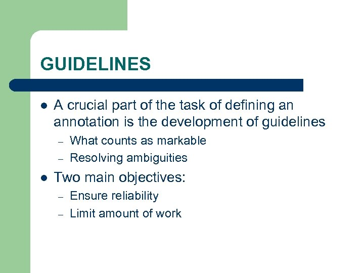 GUIDELINES l A crucial part of the task of defining an annotation is the