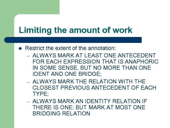 Limiting the amount of work l Restrict the extent of the annotation: – ALWAYS