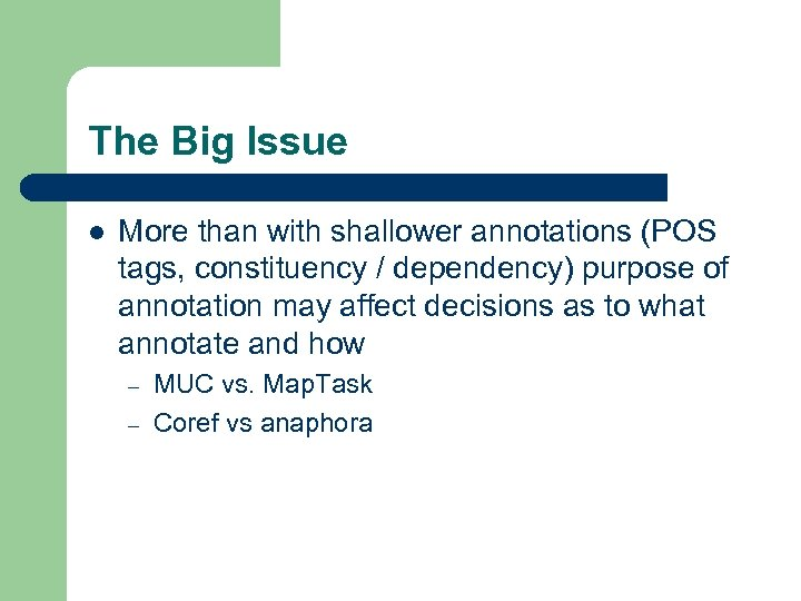 The Big Issue l More than with shallower annotations (POS tags, constituency / dependency)