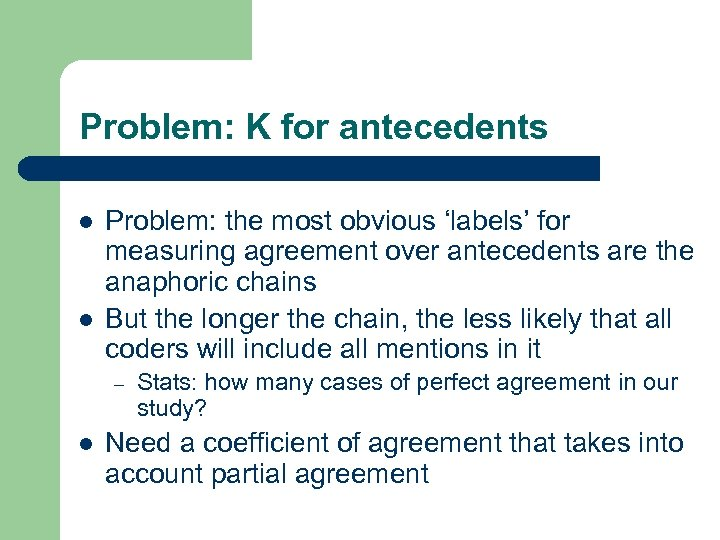 Problem: K for antecedents l l Problem: the most obvious 'labels' for measuring agreement