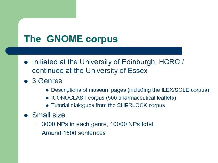 The GNOME corpus l l Initiated at the University of Edinburgh, HCRC / continued