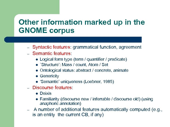 Other information marked up in the GNOME corpus – – Syntactic features: grammatical function,