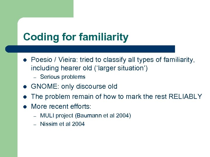 Coding for familiarity l Poesio / Vieira: tried to classify all types of familiarity,