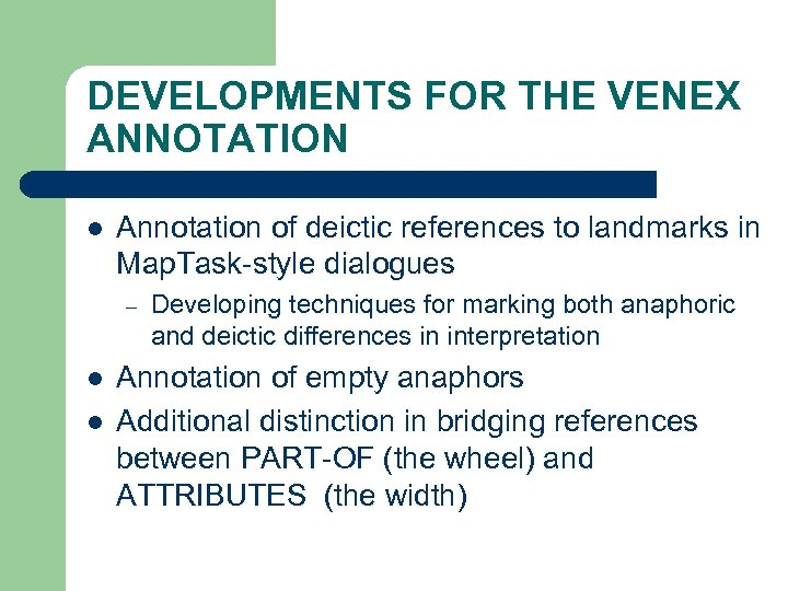DEVELOPMENTS FOR THE VENEX ANNOTATION l Annotation of deictic references to landmarks in Map.