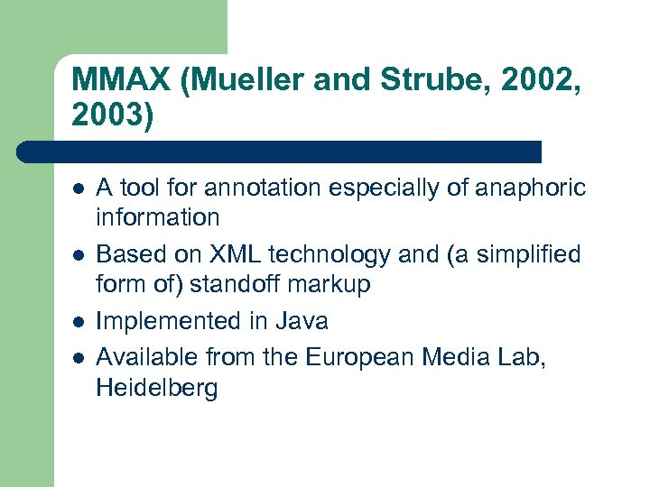 MMAX (Mueller and Strube, 2002, 2003) l l A tool for annotation especially of