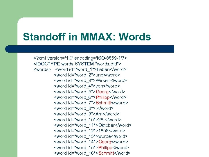 Standoff in MMAX: Words <? xml version='1. 0' encoding='ISO-8859 -1'? > <!DOCTYPE words SYSTEM