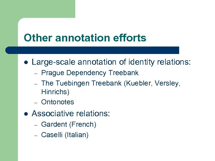 Other annotation efforts l Large-scale annotation of identity relations: – – – l Prague