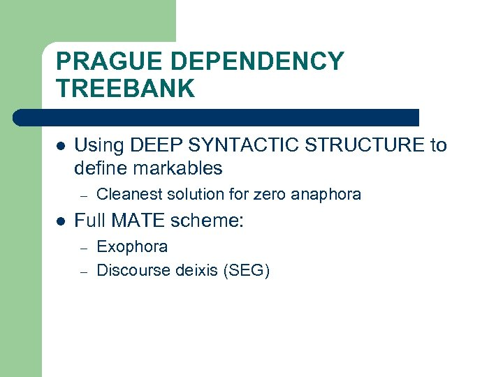 PRAGUE DEPENDENCY TREEBANK l Using DEEP SYNTACTIC STRUCTURE to define markables – l Cleanest