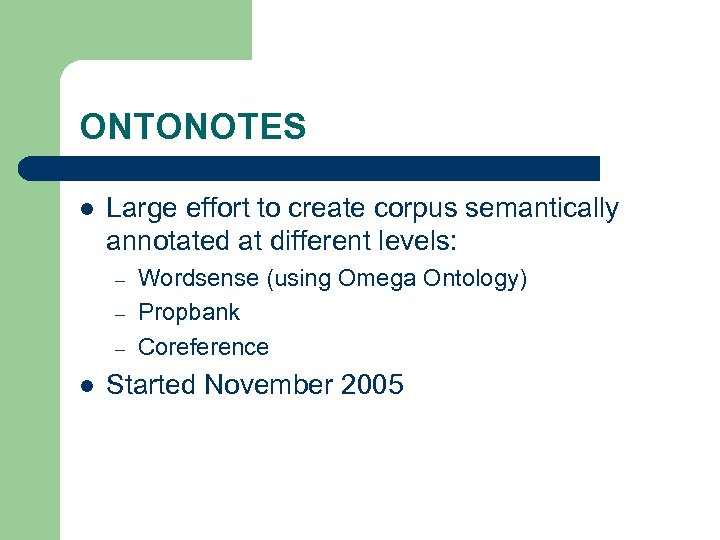 ONTONOTES l Large effort to create corpus semantically annotated at different levels: – –