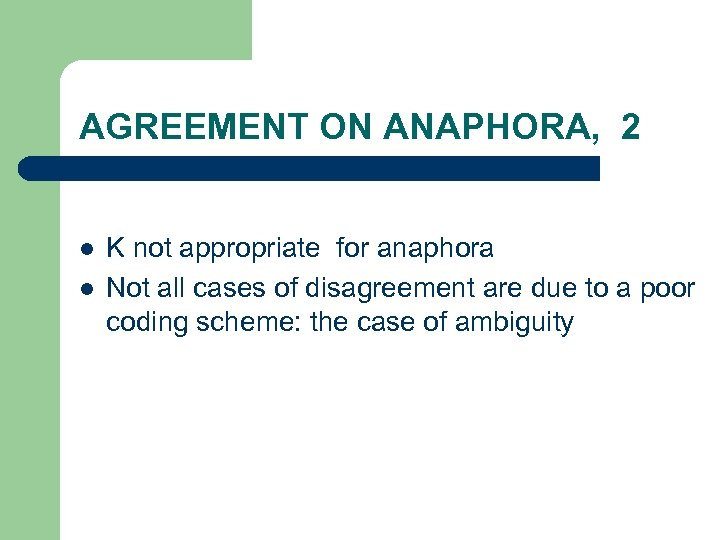 AGREEMENT ON ANAPHORA, 2 l l K not appropriate for anaphora Not all cases