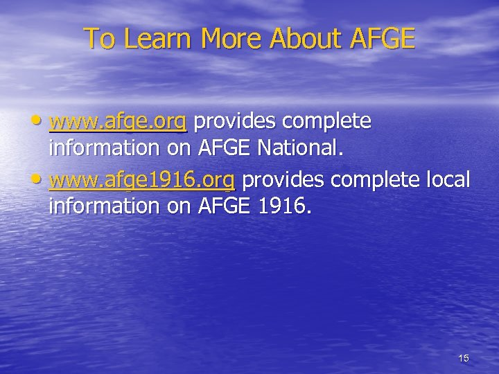 To Learn More About AFGE • www. afge. org provides complete information on AFGE