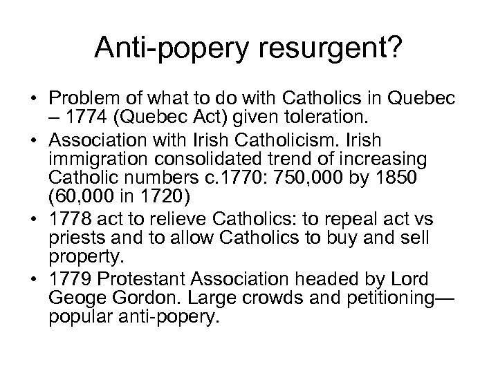 Anti-popery resurgent? • Problem of what to do with Catholics in Quebec – 1774