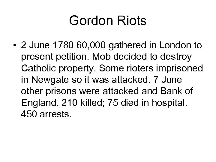 Gordon Riots • 2 June 1780 60, 000 gathered in London to present petition.