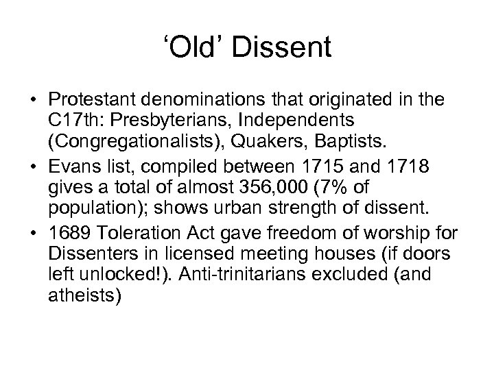 'Old' Dissent • Protestant denominations that originated in the C 17 th: Presbyterians, Independents
