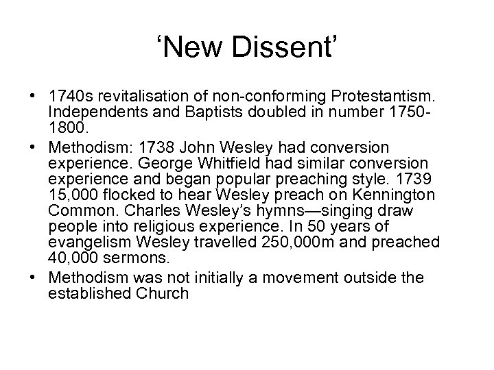 'New Dissent' • 1740 s revitalisation of non-conforming Protestantism. Independents and Baptists doubled in