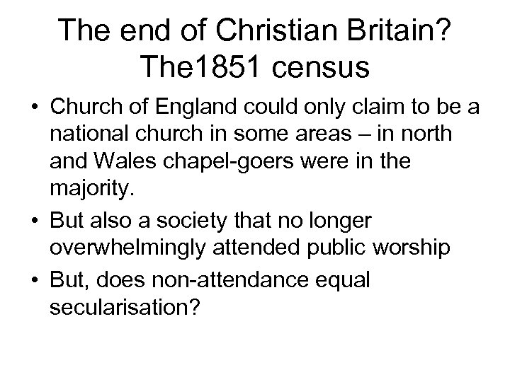 The end of Christian Britain? The 1851 census • Church of England could only