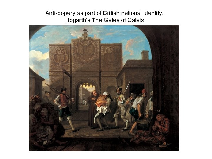 Anti-popery as part of British national identity. Hogarth's The Gates of Calais