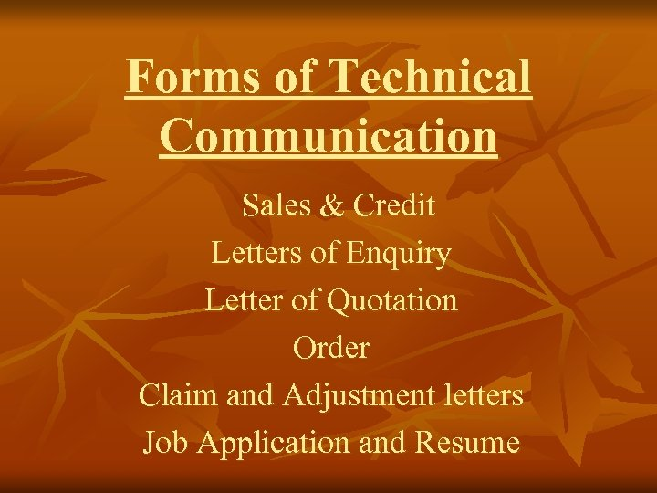 Forms of Technical Communication Sales & Credit Letters of Enquiry Letter of Quotation Order