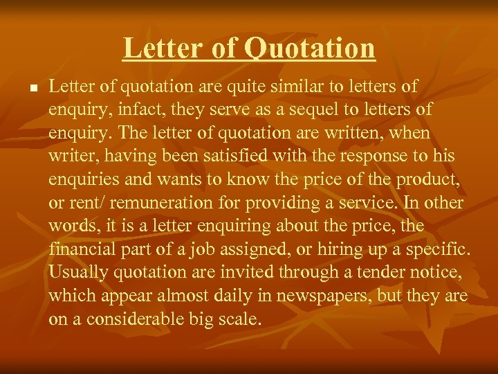 Letter of Quotation n Letter of quotation are quite similar to letters of enquiry,