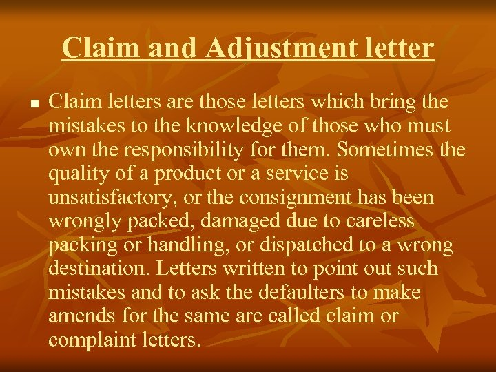 Claim and Adjustment letter n Claim letters are those letters which bring the mistakes