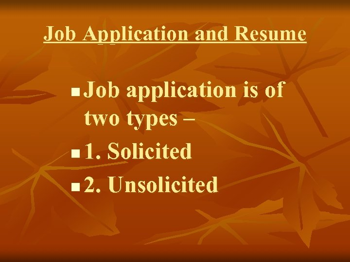 Job Application and Resume Job application is of two types – n 1. Solicited