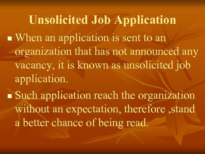 Unsolicited Job Application When an application is sent to an organization that has not
