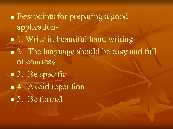 Few points for preparing a good applicationn 1. Write in beautiful hand writing n