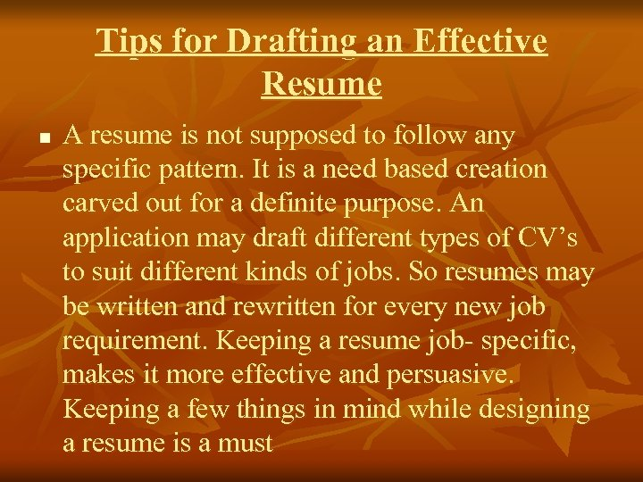 Tips for Drafting an Effective Resume n A resume is not supposed to follow