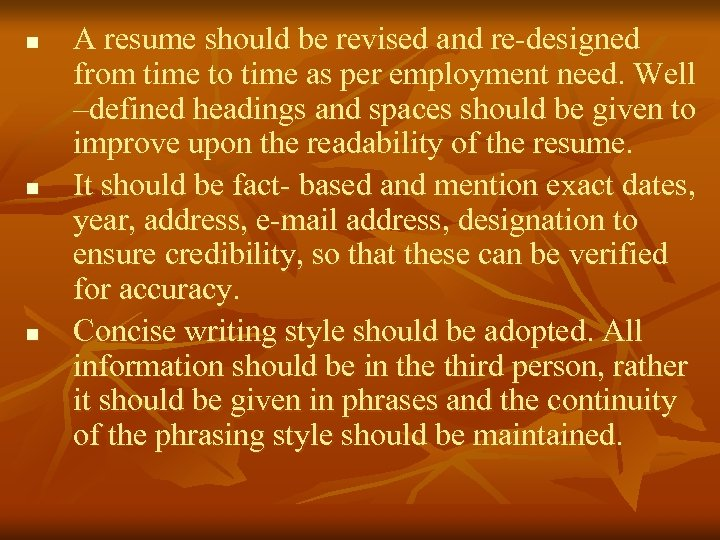 n n n A resume should be revised and re-designed from time to time