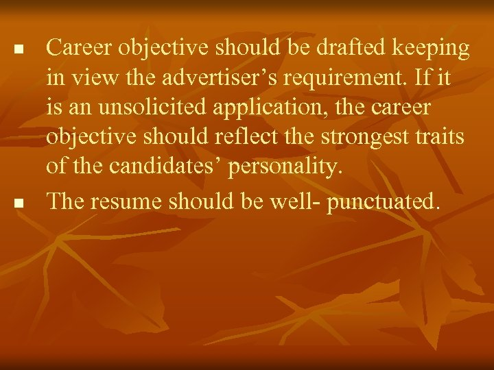 n n Career objective should be drafted keeping in view the advertiser's requirement. If