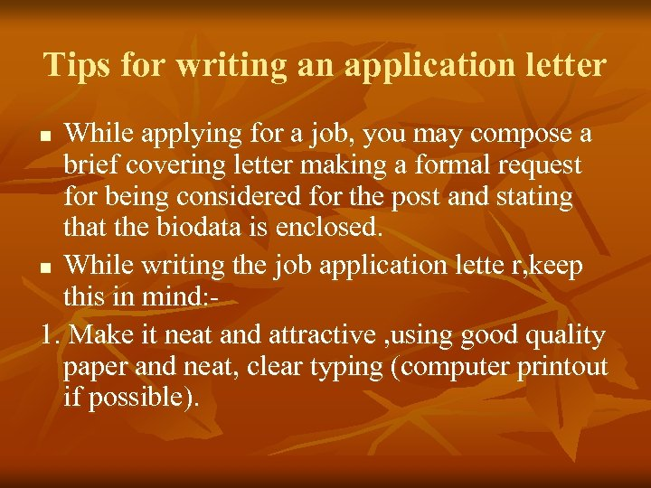 Tips for writing an application letter While applying for a job, you may compose