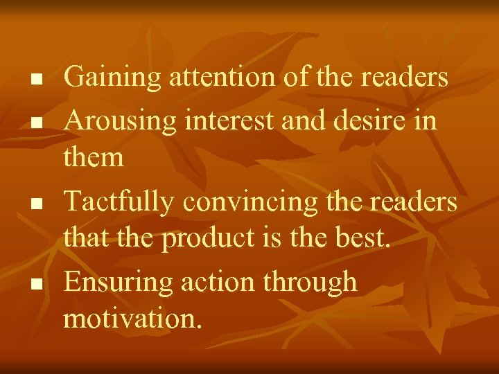n n Gaining attention of the readers Arousing interest and desire in them Tactfully