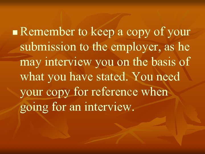 n Remember to keep a copy of your submission to the employer, as he