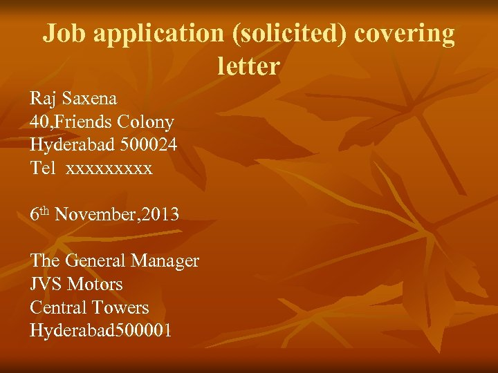 Job application (solicited) covering letter Raj Saxena 40, Friends Colony Hyderabad 500024 Tel xxxxx