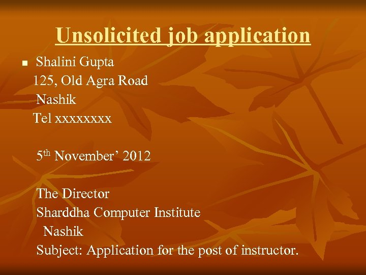 Unsolicited job application Shalini Gupta 125, Old Agra Road Nashik Tel xxxx n 5