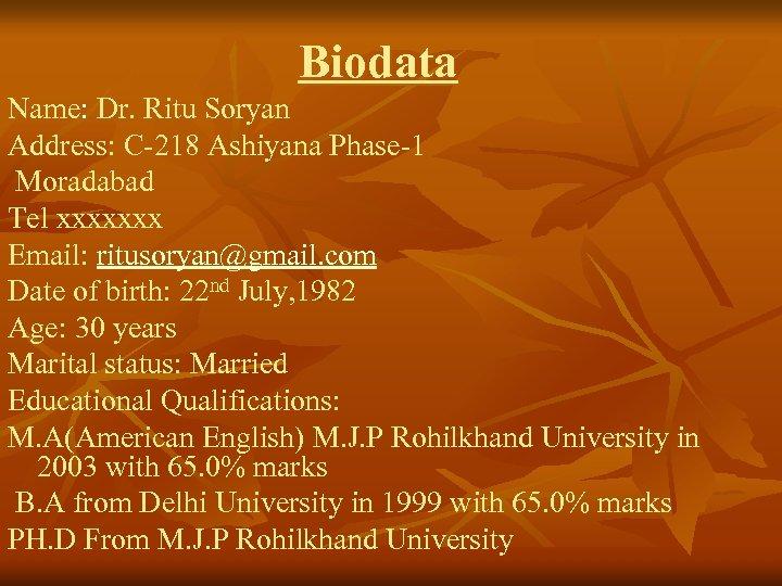 Biodata Name: Dr. Ritu Soryan Address: C-218 Ashiyana Phase-1 Moradabad Tel xxxxxxx Email: ritusoryan@gmail.