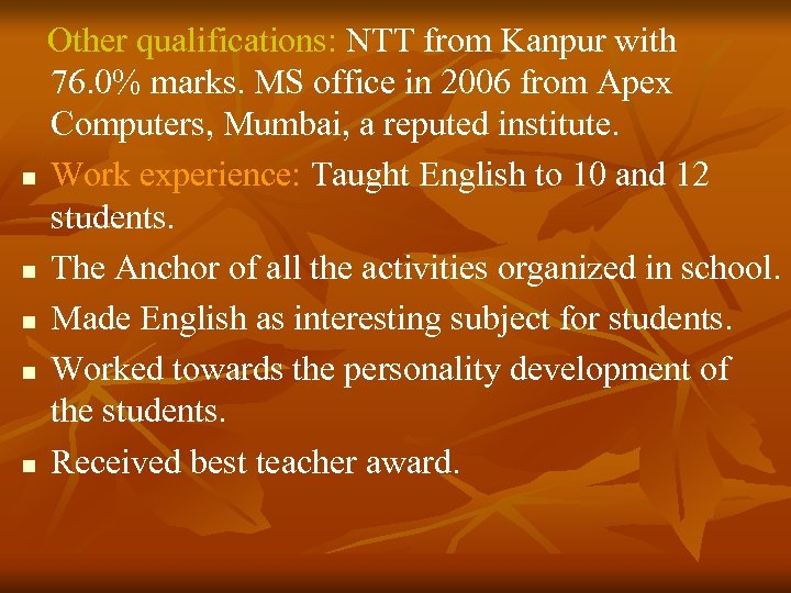 Other qualifications: NTT from Kanpur with 76. 0% marks. MS office in 2006