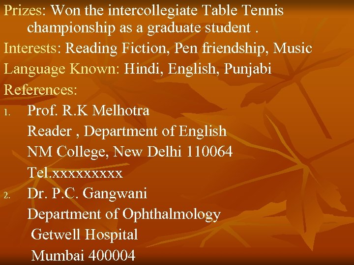 Prizes: Won the intercollegiate Table Tennis championship as a graduate student. Interests: Reading Fiction,