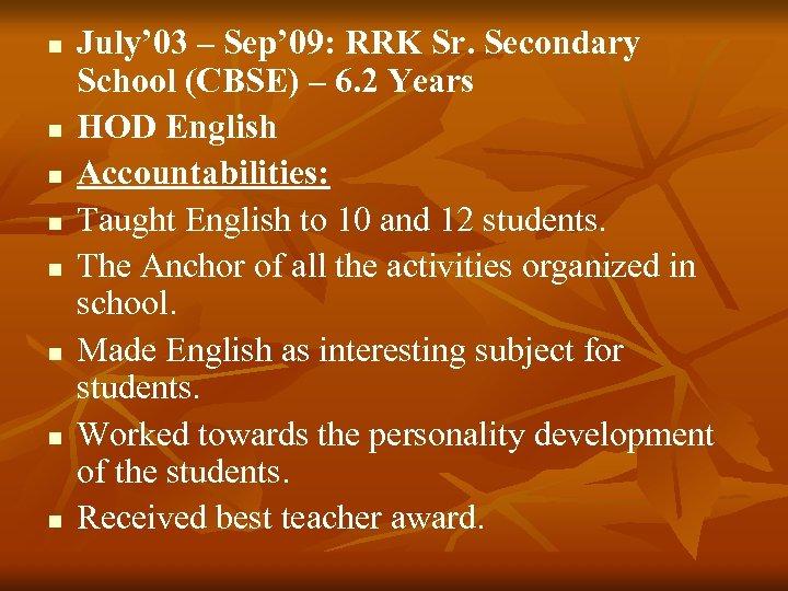 n n n n July' 03 – Sep' 09: RRK Sr. Secondary School (CBSE)